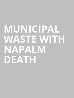 Municipal Waste with Napalm Death at Bourbon Theatre
